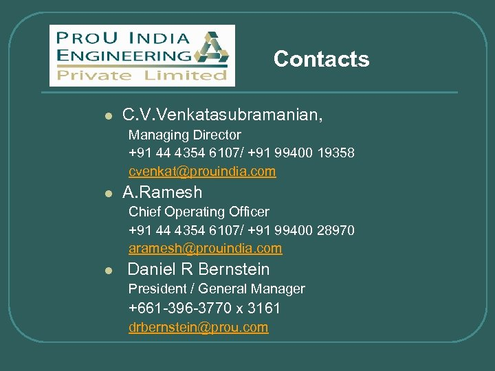 Contacts l C. V. Venkatasubramanian, Managing Director +91 44 4354 6107/ +91 99400 19358