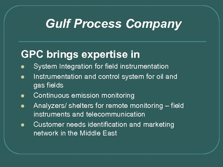 Gulf Process Company GPC brings expertise in l l l System Integration for field