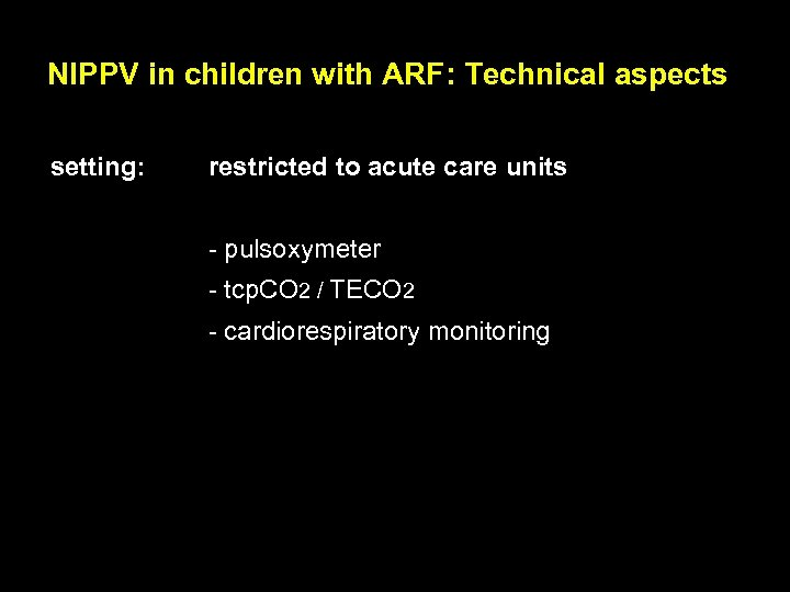 NIPPV in children with ARF: Technical aspects setting: restricted to acute care units -