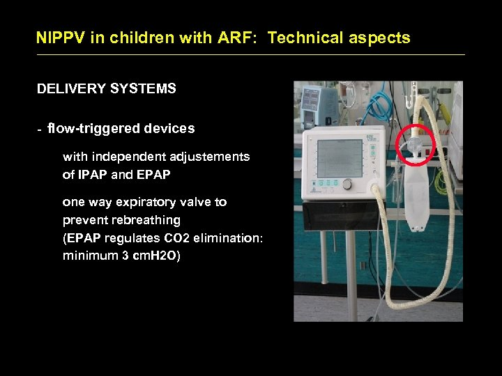 NIPPV in children with ARF: Technical aspects DELIVERY SYSTEMS - flow-triggered devices with independent