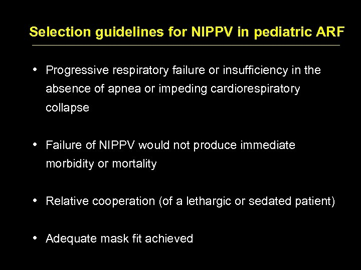 Selection guidelines for NIPPV in pediatric ARF • Progressive respiratory failure or insufficiency in