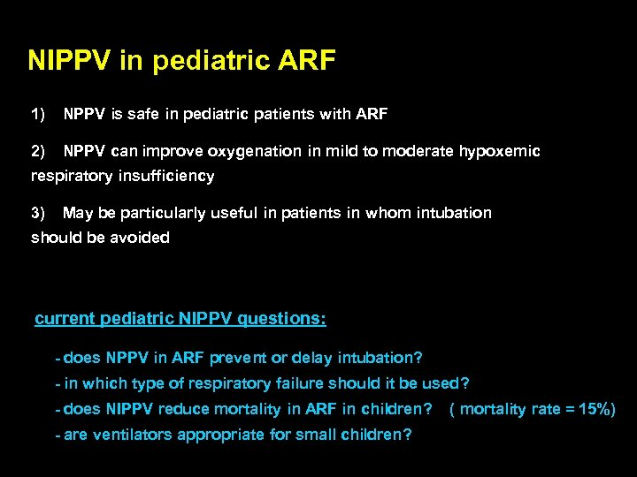NIPPV in pediatric ARF 1) NPPV is safe in pediatric patients with ARF 2)