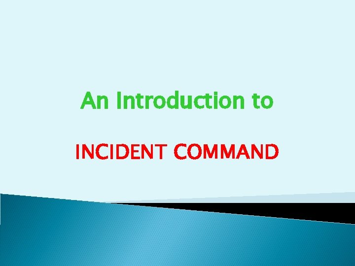 An Introduction to INCIDENT COMMAND