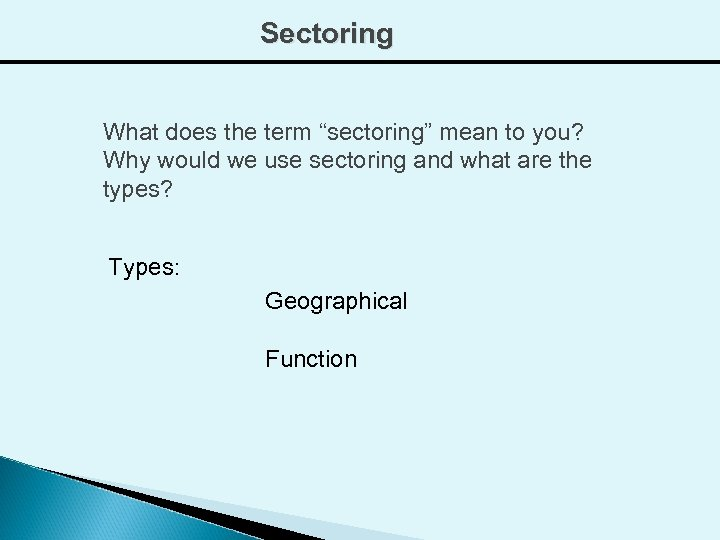 """Sectoring What does the term """"sectoring"""" mean to you? Why would we use sectoring"""