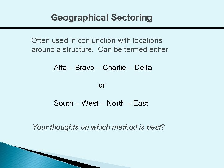 Geographical Sectoring Often used in conjunction with locations around a structure. Can be termed