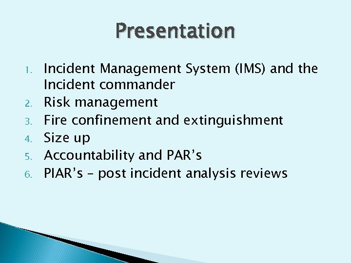 Presentation 1. 2. 3. 4. 5. 6. Incident Management System (IMS) and the Incident