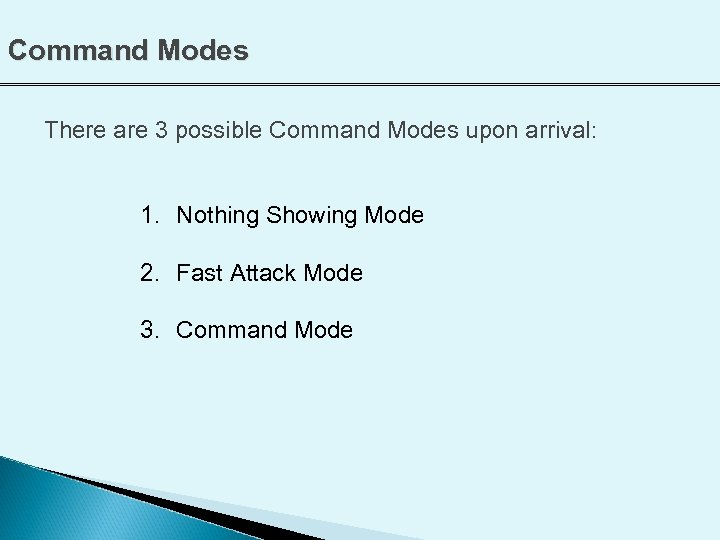 Command Modes There are 3 possible Command Modes upon arrival: 1. Nothing Showing Mode