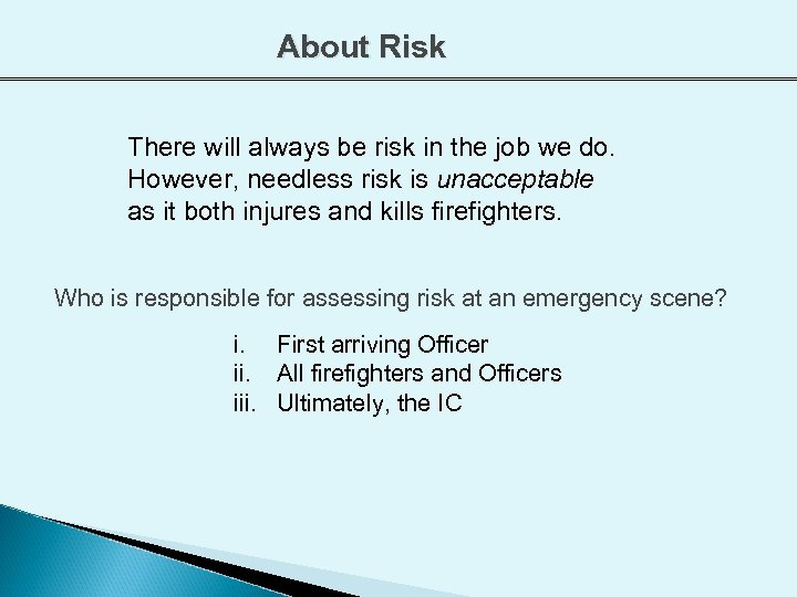 About Risk There will always be risk in the job we do. However, needless