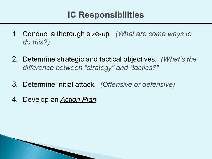 IC Responsibilities 1. Conduct a thorough size-up. (What are some ways to do this?