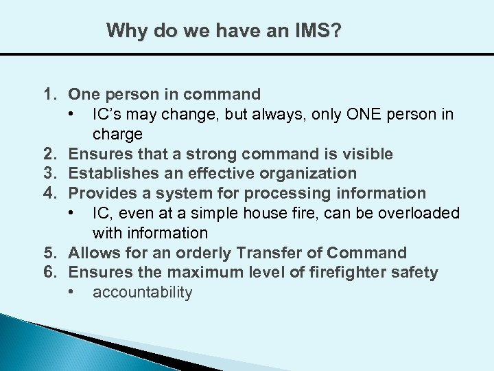 Why do we have an IMS? 1. One person in command • IC's may