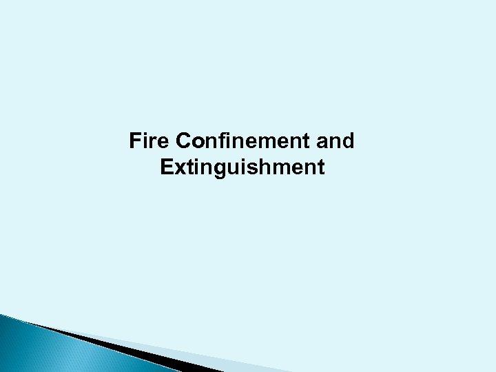 Fire Confinement and Extinguishment