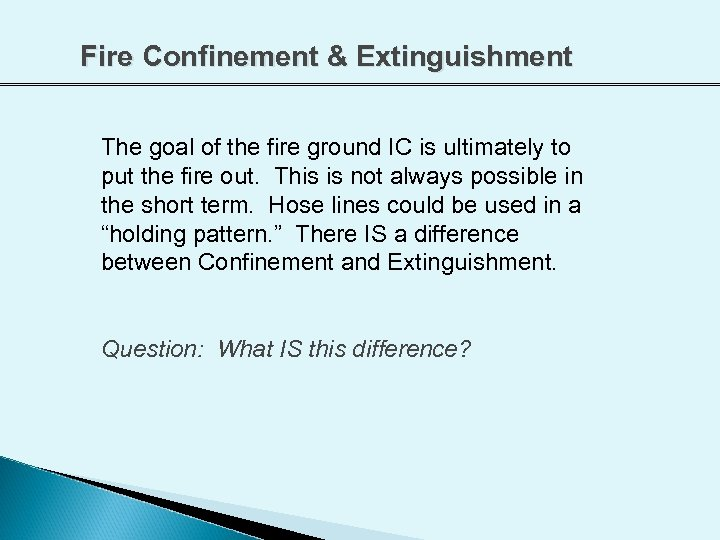 Fire Confinement & Extinguishment The goal of the fire ground IC is ultimately to