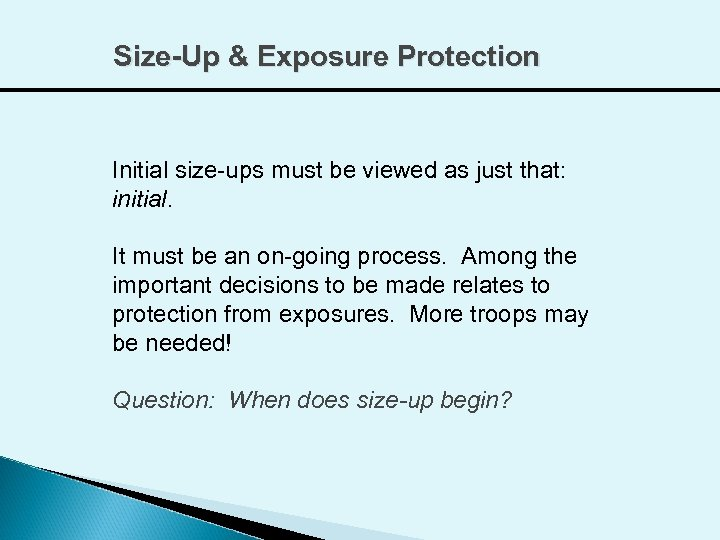 Size-Up & Exposure Protection Initial size-ups must be viewed as just that: initial. It