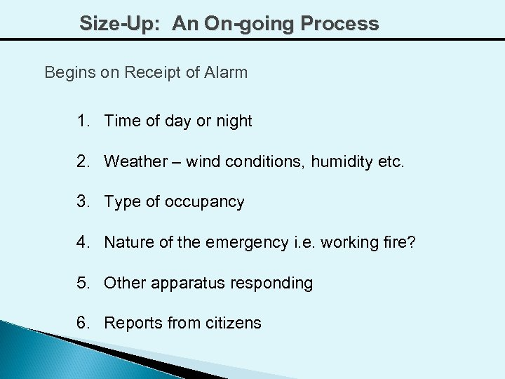 Size-Up: An On-going Process Begins on Receipt of Alarm 1. Time of day or