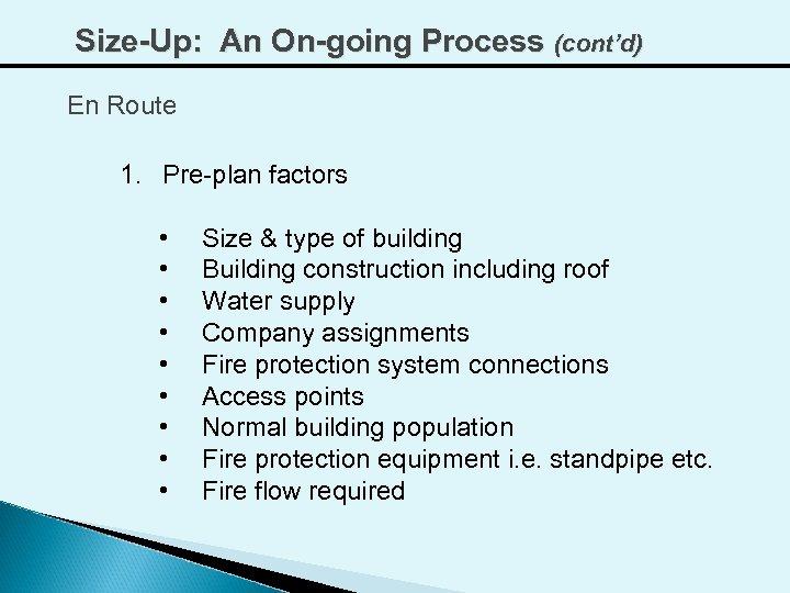 Size-Up: An On-going Process (cont'd) En Route 1. Pre-plan factors • • • Size