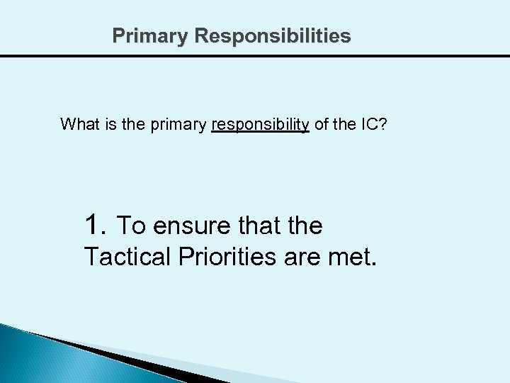 Primary Responsibilities What is the primary responsibility of the IC? 1. To ensure that