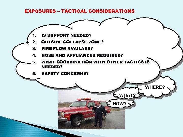EXPOSURES – TACTICAL CONSIDERATIONS 1. IS SUPPORT NEEDED? 2. OUTSIDE COLLAPSE ZONE? 3. FIRE