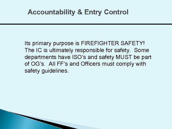Accountability & Entry Control Its primary purpose is FIREFIGHTER SAFETY! The IC is ultimately