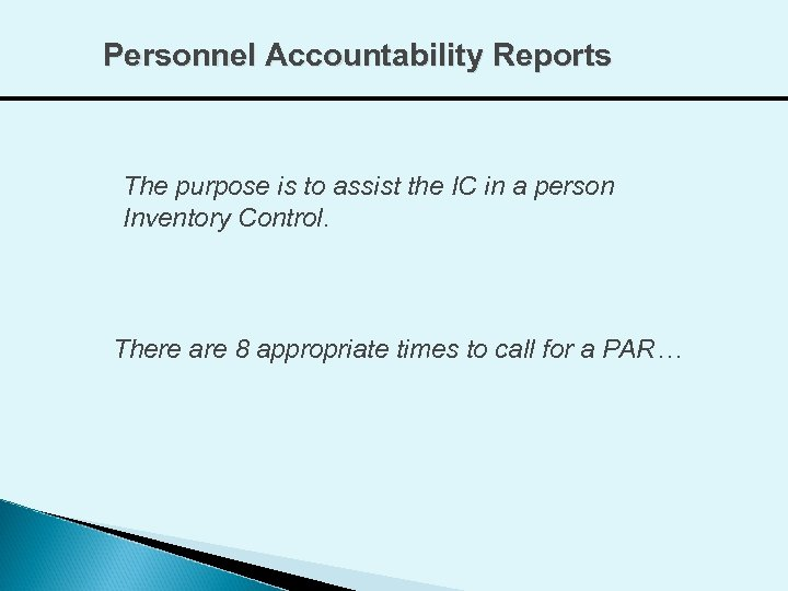 Personnel Accountability Reports The purpose is to assist the IC in a person Inventory