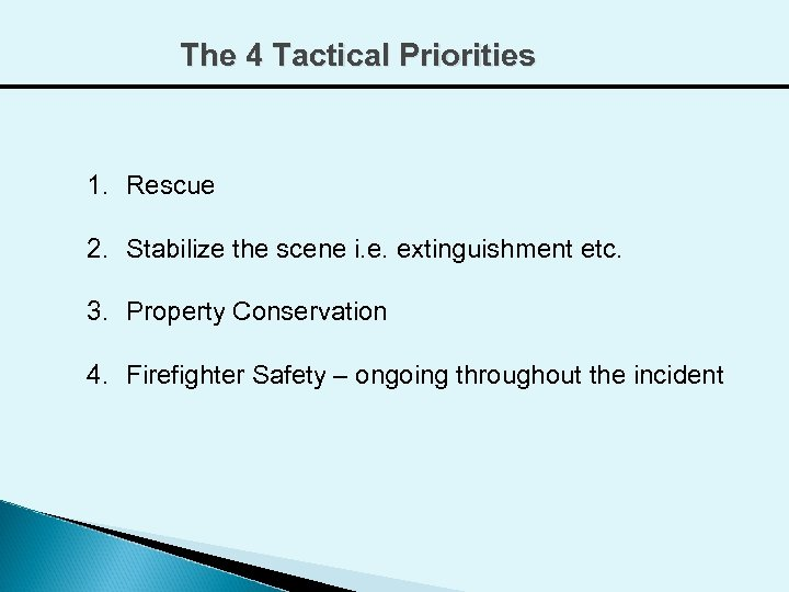 The 4 Tactical Priorities 1. Rescue 2. Stabilize the scene i. e. extinguishment etc.