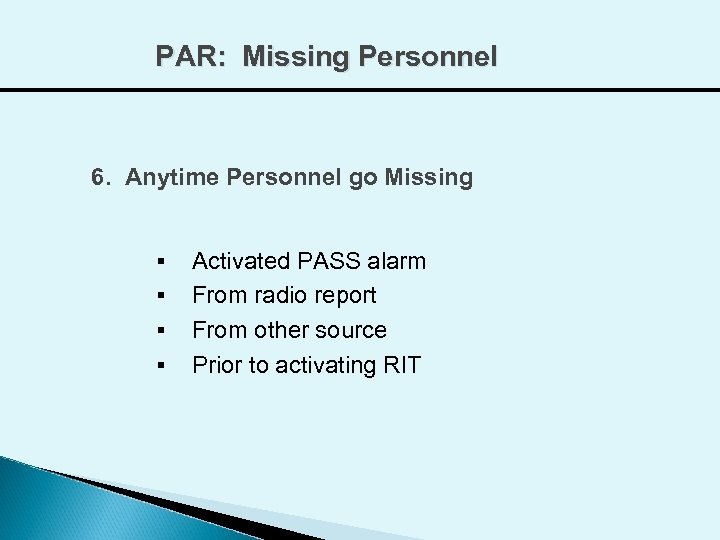 PAR: Missing Personnel 6. Anytime Personnel go Missing § § Activated PASS alarm From