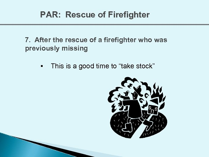 PAR: Rescue of Firefighter 7. After the rescue of a firefighter who was previously
