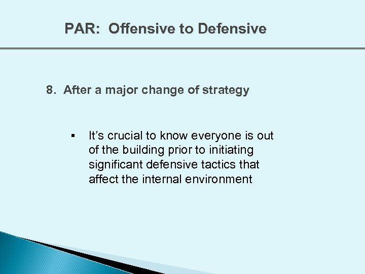 PAR: Offensive to Defensive 8. After a major change of strategy § It's crucial