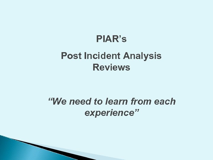 """PIAR's Post Incident Analysis Reviews """"We need to learn from each experience"""""""