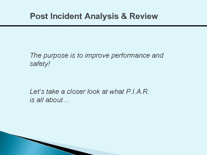 Post Incident Analysis & Review The purpose is to improve performance and safety! Let's