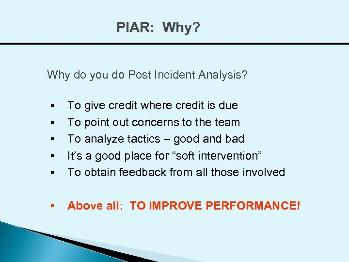 PIAR: Why? Why do you do Post Incident Analysis? § To give credit where