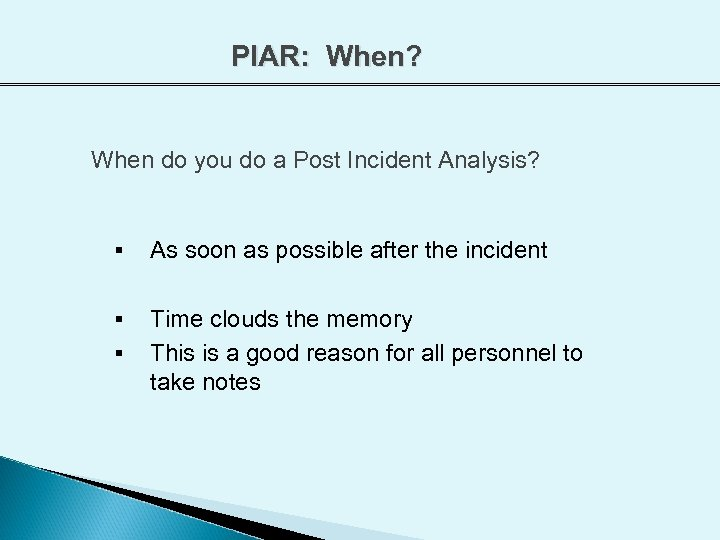 PIAR: When? When do you do a Post Incident Analysis? § As soon as
