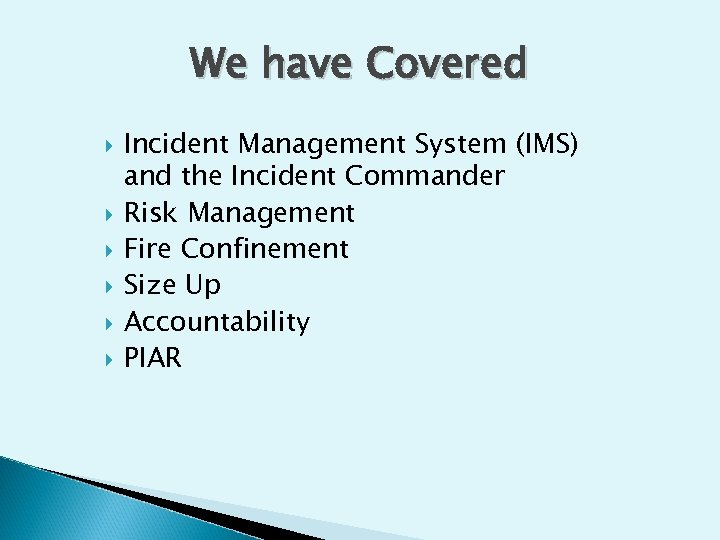 We have Covered Incident Management System (IMS) and the Incident Commander Risk Management Fire