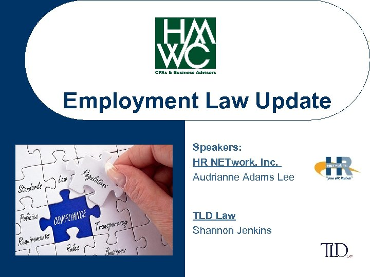 Employment Law Update Speakers: HR NETwork, Inc. Audrianne Adams Lee TLD Law Shannon Jenkins