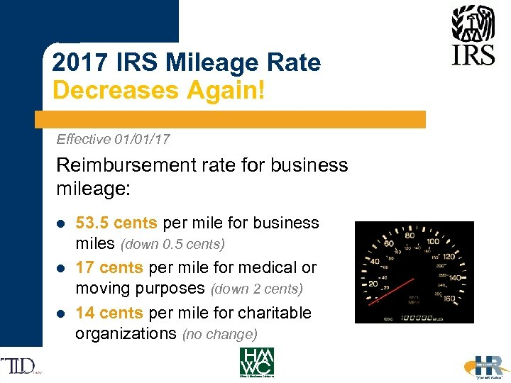 2017 IRS Mileage Rate Decreases Again! Effective 01/01/17 Reimbursement rate for business mileage: l