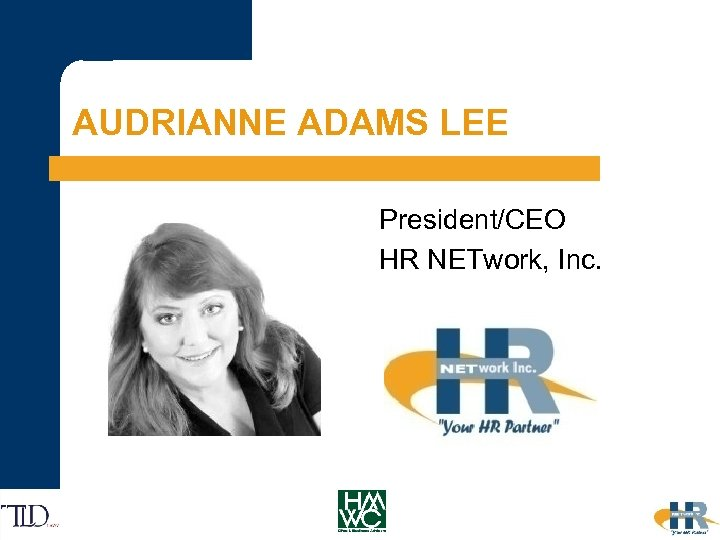 AUDRIANNE ADAMS LEE President/CEO HR NETwork, Inc.