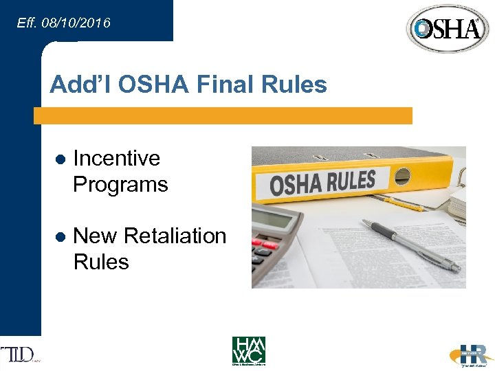 Eff. 08/10/2016 Add'l OSHA Final Rules l Incentive Programs l New Retaliation Rules