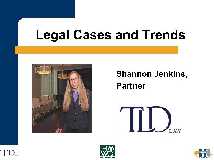 Legal Cases and Trends Shannon Jenkins, Partner