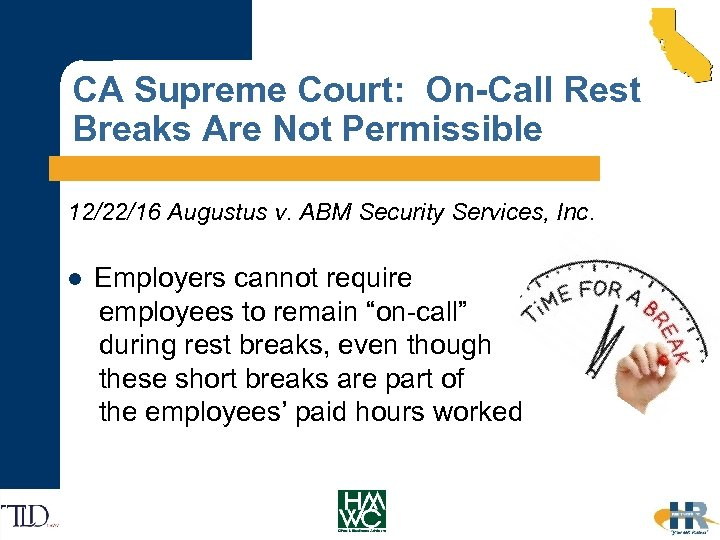 CA Supreme Court: On-Call Rest Breaks Are Not Permissible 12/22/16 Augustus v. ABM Security