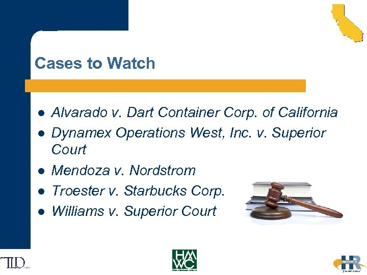 Cases to Watch l l l Alvarado v. Dart Container Corp. of California Dynamex