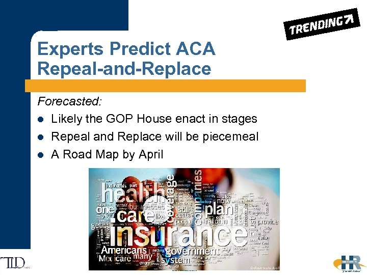 Experts Predict ACA Repeal-and-Replace Forecasted: l Likely the GOP House enact in stages l