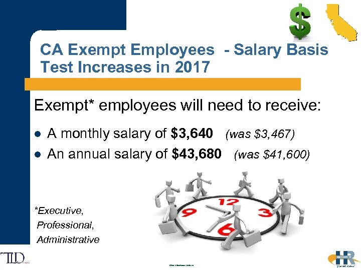 CA Exempt Employees - Salary Basis Test Increases in 2017 Exempt* employees will need
