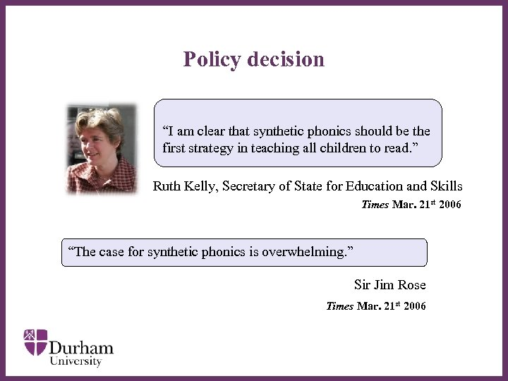 "Policy decision ""I am clear that synthetic phonics should be the first strategy in"