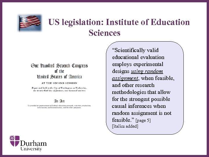 "US legislation: Institute of Education Sciences ∂ ""Scientifically valid educational evaluation employs experimental"