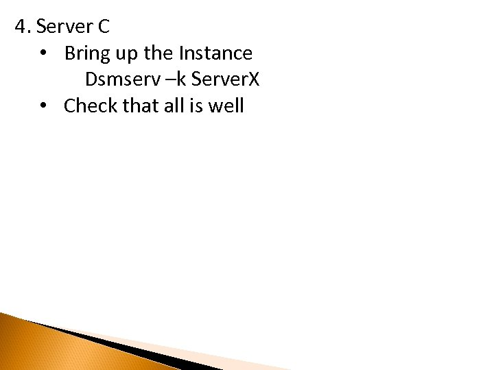 4. Server C • Bring up the Instance Dsmserv –k Server. X • Check