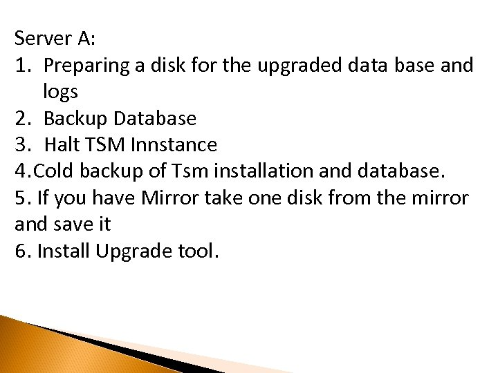 Server A: 1. Preparing a disk for the upgraded data base and logs 2.