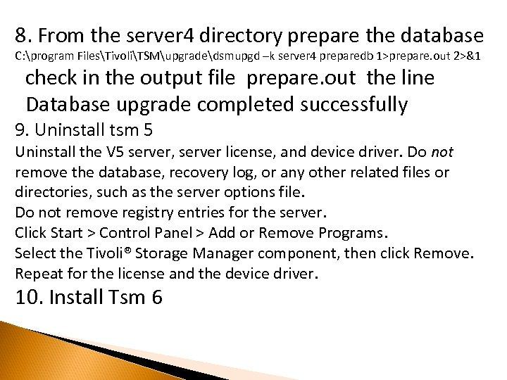 8. From the server 4 directory prepare the database C: program FilesTivoliTSMupgradedsmupgd –k server