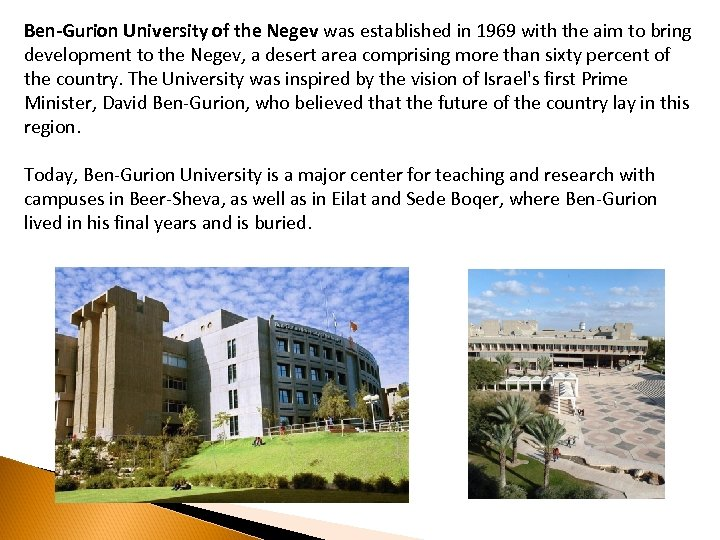 Ben-Gurion University of the Negev was established in 1969 with the aim to bring