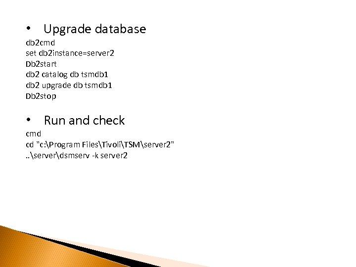 • Upgrade database db 2 cmd set db 2 instance=server 2 Db 2