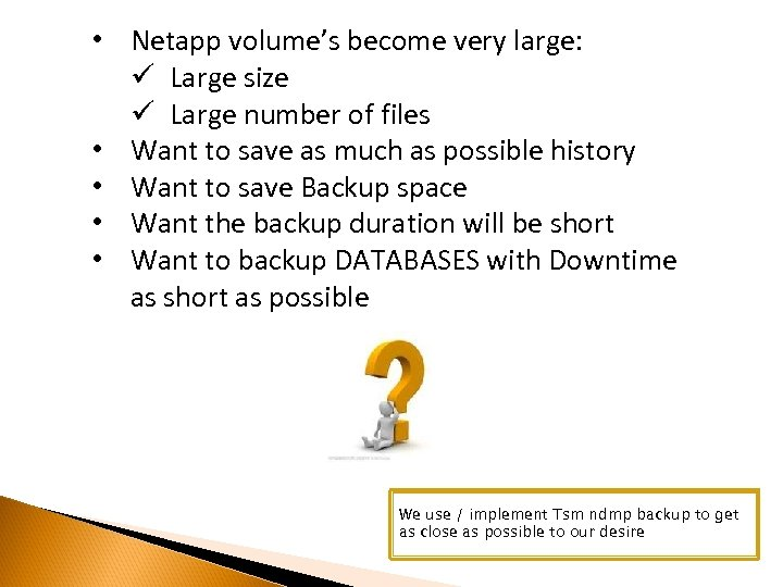 • Netapp volume's become very large: ü Large size ü Large number of