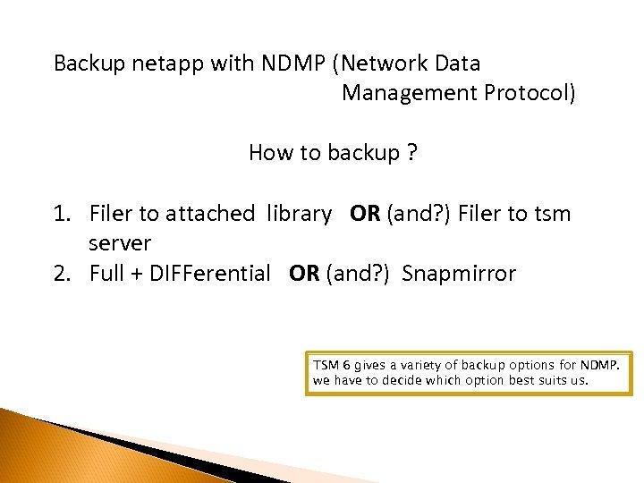 Backup netapp with NDMP (Network Data Management Protocol) How to backup ? 1. Filer